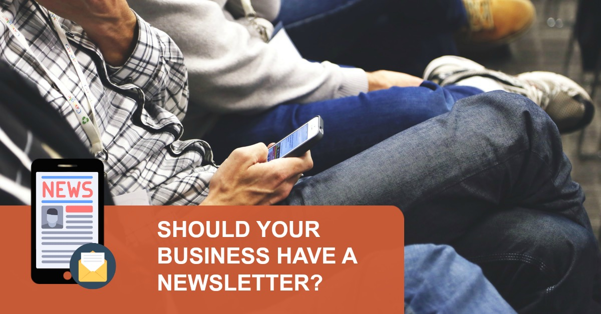 Should Your Business Have a Newsletter?