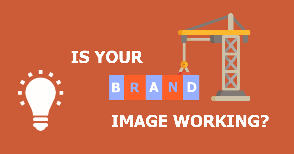Is Your Brand Image Working?
