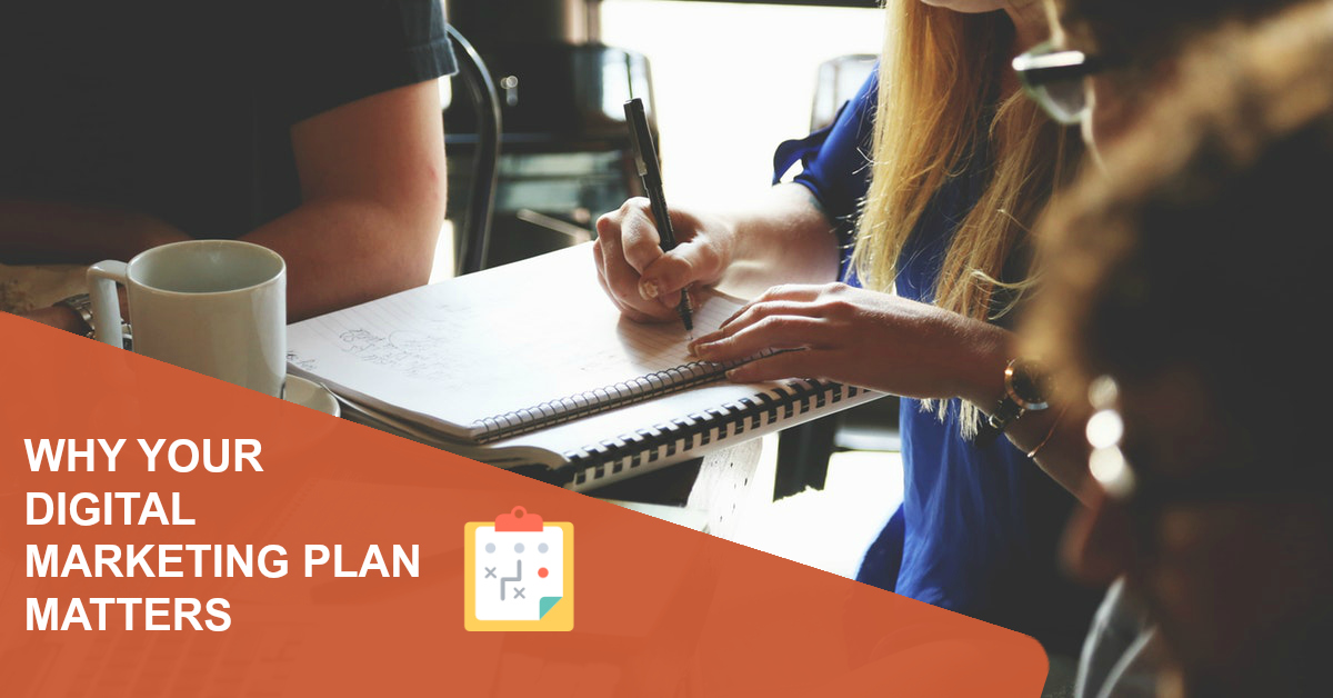 Why Your Digital Marketing Plan Matters