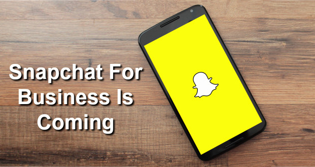 Snapchat for business is coming…Get in early!