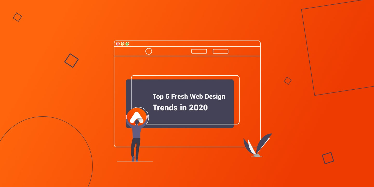 Top 5 Fresh Web Design Trends in 2020